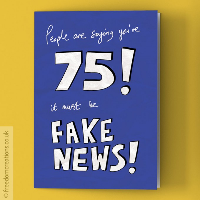 Fake News 75th Birthday Card