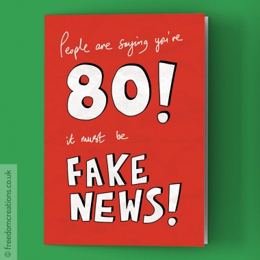 Fake News 80th Birthday Card