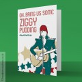 Oh, Bring Us Some Ziggy Pudding